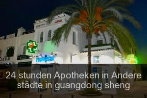 24 stunden Apotheken in Andere städte in guangdong sheng